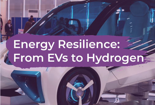 Energy Resilience: From EVs to Hydrogen